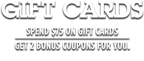 Spend $75 on gift cards - Get 2 bonus coupons for you. ...